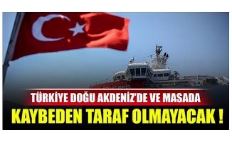 Türkiye Doğu Akdeniz'de sahada ve masada kaybeden taraf olmayacak !