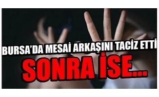 Bursa'da mesai arkadaşını taciz etti, tazminattan da oldu