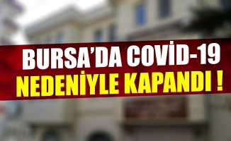 Bursa'da Covid-19 nedeniyle kapandı!