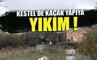Kestel'de kaçak yapıya yıkım !