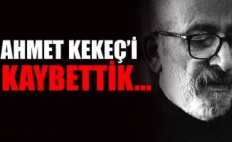 Koronavirüs tedavisi gören Star gazetesi yazarı Ahmet Kekeç vefat etti