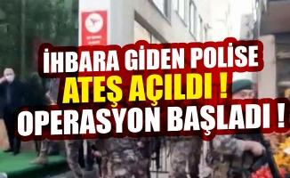 Kahramanmaraş'ta ihbara giden polise ateş açıldı! Operasyon başladı.
