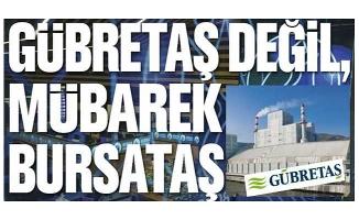 GÜBRETAŞ DEĞİL MÜBAREK BURSATAŞ!