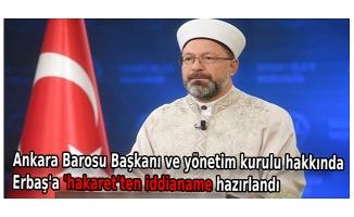 Ankara Barosu Başkanı ve yönetim kurulu hakkında Erbaş'a 'hakaret'ten iddianame hazırlandı