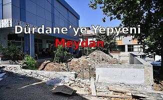 Dürdane'ye Yepyeni Meydan