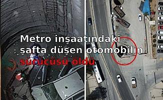 Metro inşaatındaki şafta düşen otomobilin sürücü öldü