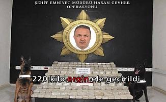 Şehit Hasan Cevher'in adının verildiği operasyonda 220 kilo eroin ele geçirildi