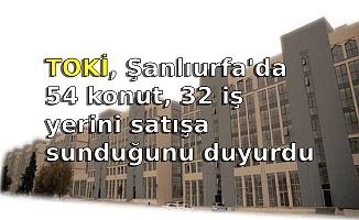 TOKİ, Şanlıurfa'da 54 konut, 32 iş yerini satışa sunduğunu duyurdu