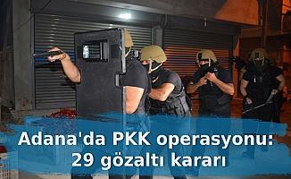 Adana'da PKK operasyonu: 29 gözaltı kararı