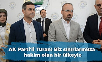 AK Parti'li Turan: Biz sınırlarımıza hakim olan bir ülkeyiz