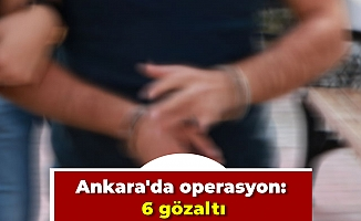Ankara'da operasyon: 6 gözaltı