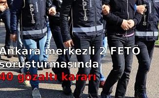 Ankara merkezli 2 FETÖ soruşturmasında 40 gözaltı kararı