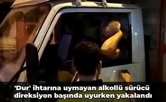 'Dur' ihtarına uymayan alkollü sürücü direksiyon başında uyurken yakalandı