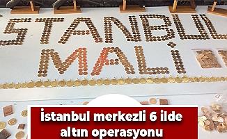 İstanbul merkezli 6 ilde altın operasyonu