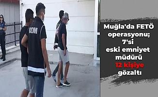 Muğla'da FETÖ operasyonu; 7'si eski emniyet müdürü 12 kişiye gözaltı