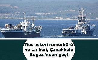 Rus askeri römorkörü ve tankeri, Çanakkale Boğazı'ndan geçti