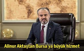 Alinur Aktaştan Bursa'ya büyük hizmet.