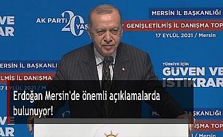 Cumhurbaşkanı Erdoğan'dan Mersin'de önemli açıklamalar