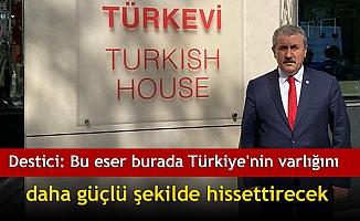 Destici: Bu eser burada Türkiye'nin varlığını daha güçlü şekilde hissettirecek
