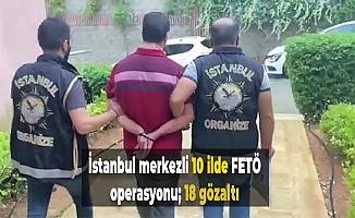 İstanbul merkezli 10 ilde FETÖ operasyonu; 18 gözaltı