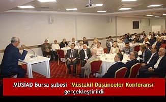 MÜSİAD Bursa şubesi  'Müstakil Düşünceler Konferansı'  gerçekleştirildi