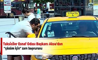 Taksiciler Esnaf Odası Başkanı Aksu'dan ''çözüm için'' zam başvurusu