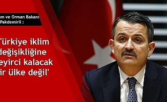 Tarım ve Orman Bakanı Dr. Pakdemirli : 'Türkiye iklim değişikliğine seyirci kalacak bir ülke değil'