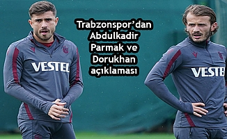 Trabzonspor'dan Abdulkadir Parmak ve Dorukhan açıklaması