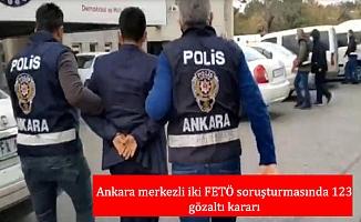 Ankara merkezli iki FETÖ soruşturmasında 123 gözaltı kararı