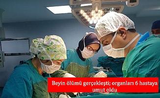 Beyin ölümü gerçekleşti; organları 6 hastaya umut oldu