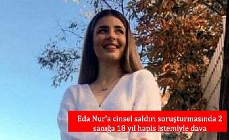 Eda Nur'a cinsel saldırı soruşturmasında 2 sanığa 18 yıl hapis istemiyle dava