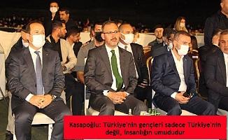 Kasapoğlu: Türkiye'nin gençleri sadece Türkiye'nin değil, insanlığın umududur