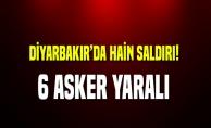 Diyarbakır'da hain saldırı! 6 asker yaralı