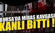 Bursa'da miras kavgası kan döktü