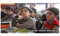 Suriyeli 432 bin 956 çocuk okullu olacak