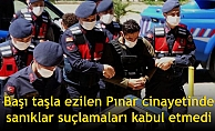 Başı taşla ezilen Pınar cinayetinde sanıklar suçlamaları kabul etmedi