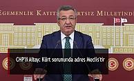 CHP'li Altay: Kürt sorununda adres Meclis'tir