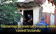 Gaziantep'te metruk binada erkek cesedi bulundu