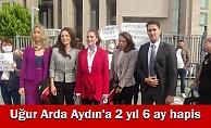 Uğur Arda Aydın'a 2 yıl 6 ay hapis